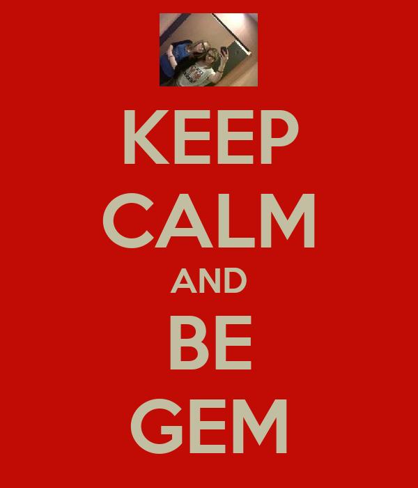 KEEP CALM AND BE GEM