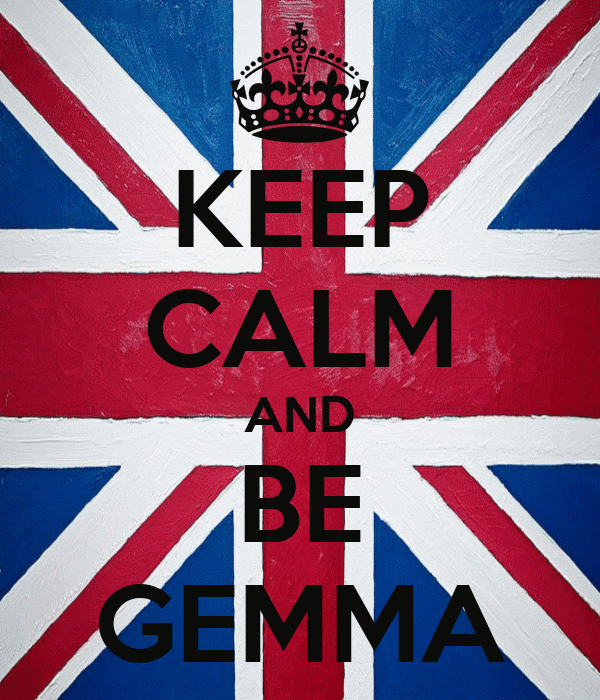 KEEP CALM AND BE GEMMA
