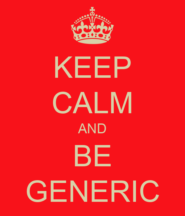 KEEP CALM AND BE GENERIC