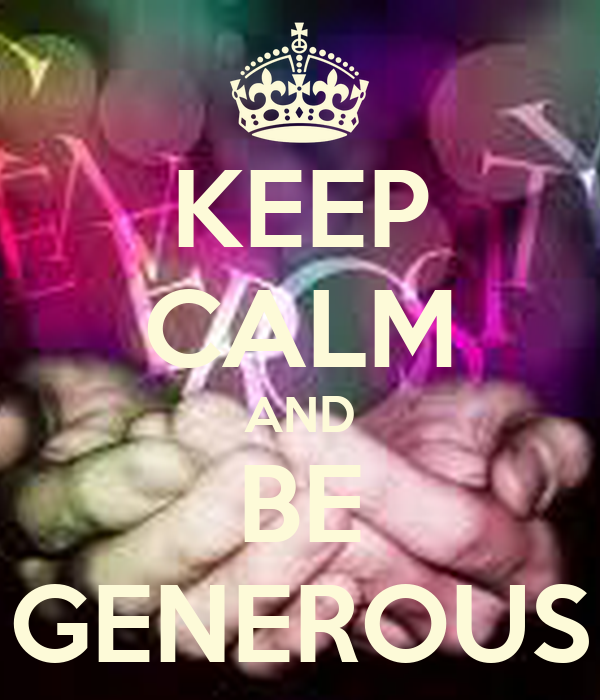 KEEP CALM AND BE GENEROUS