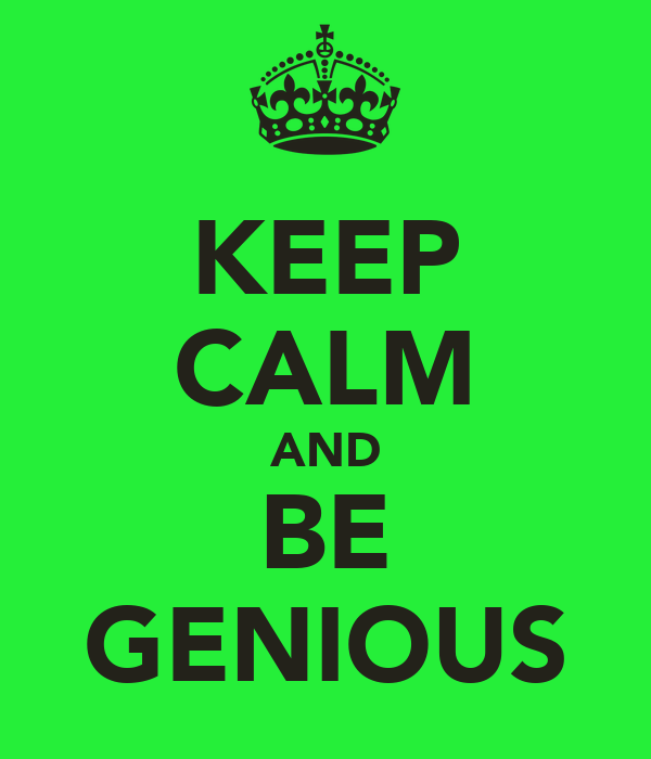 KEEP CALM AND BE GENIOUS