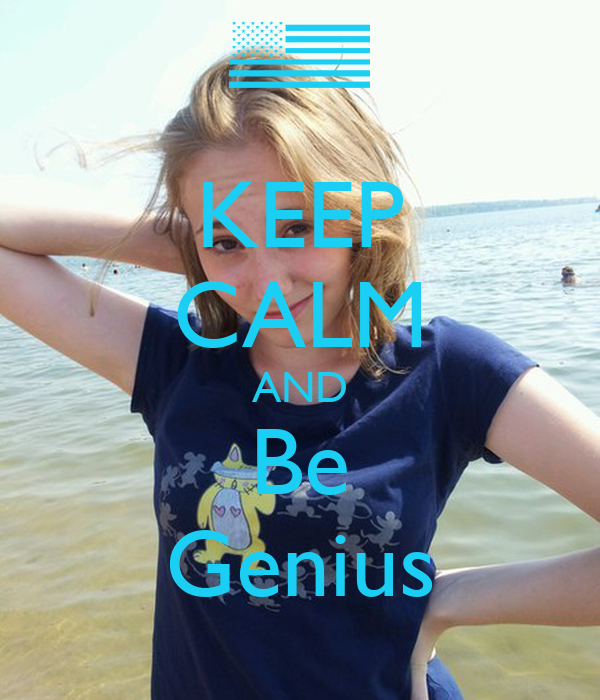 KEEP CALM AND Be Genius