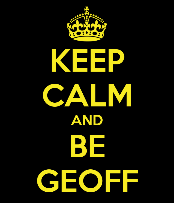 KEEP CALM AND BE GEOFF