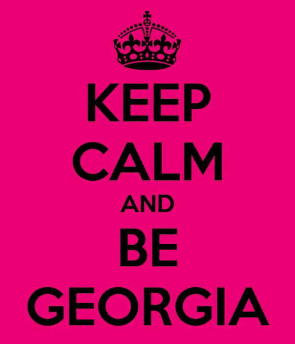 KEEP CALM AND BE GEORGIA