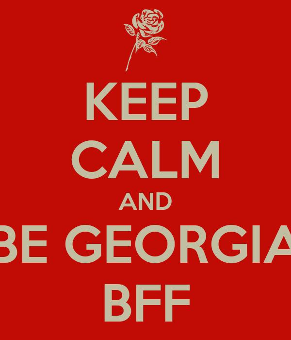 KEEP CALM AND BE GEORGIA BFF