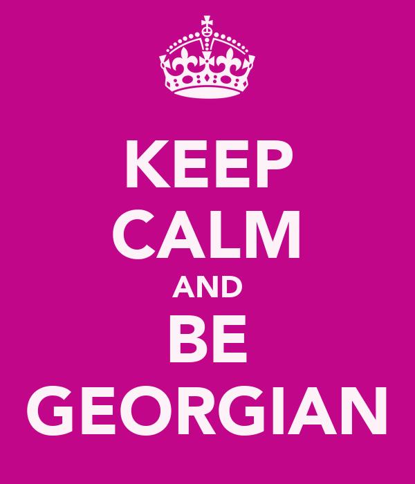 KEEP CALM AND BE GEORGIAN
