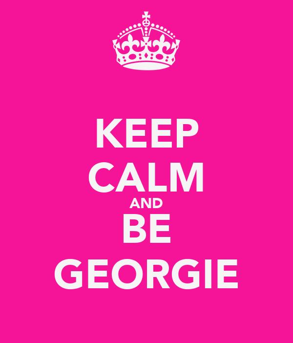 KEEP CALM AND BE GEORGIE