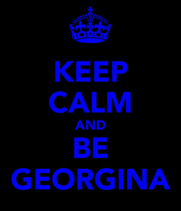 KEEP CALM AND BE GEORGINA