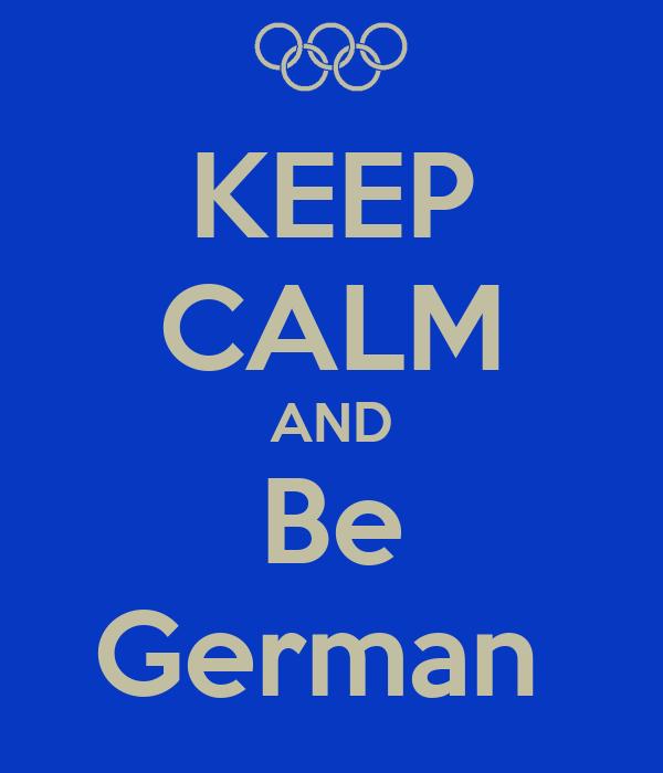 KEEP CALM AND Be German