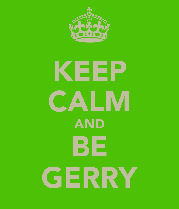 KEEP CALM AND BE GERRY