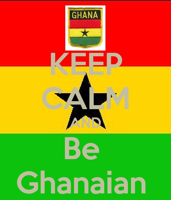 KEEP CALM AND Be  Ghanaian