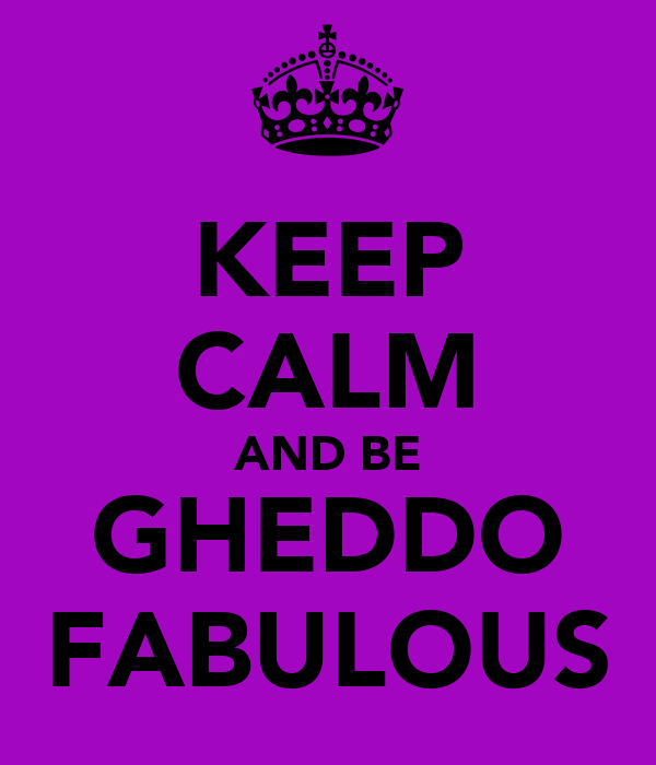 KEEP CALM AND BE GHEDDO FABULOUS