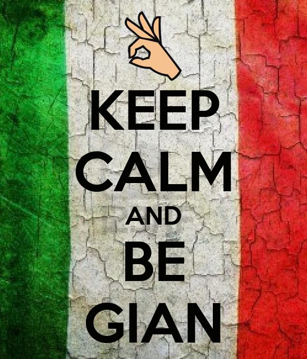 KEEP CALM AND BE GIAN
