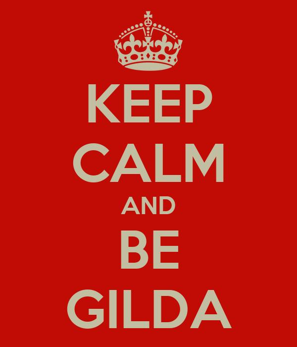 KEEP CALM AND BE GILDA
