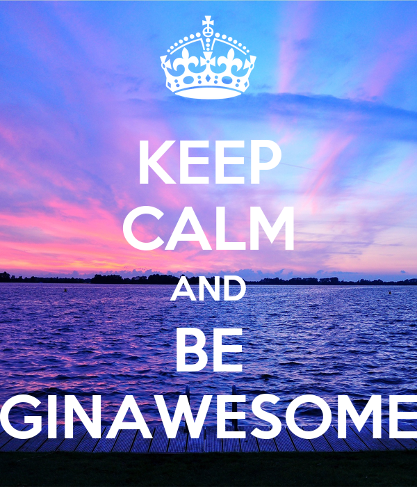 KEEP CALM AND BE GINAWESOME
