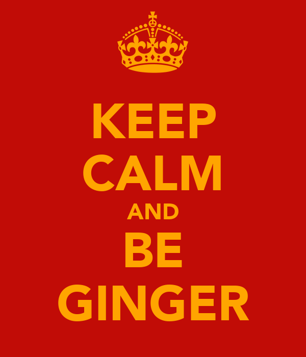 KEEP CALM AND BE GINGER