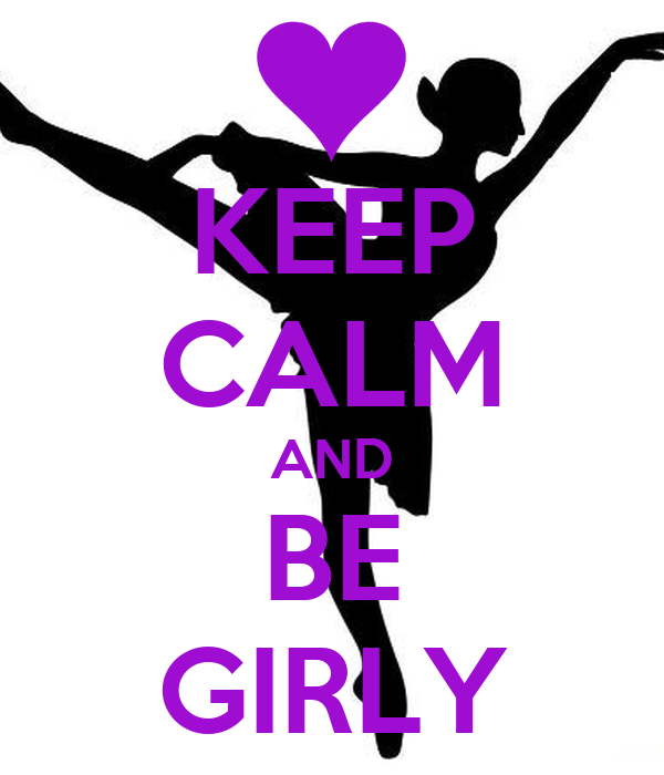KEEP CALM AND BE GIRLY