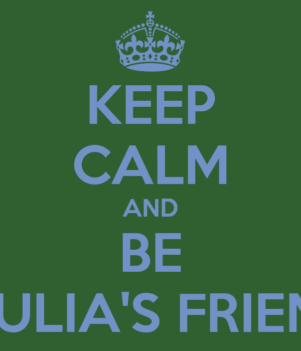 KEEP CALM AND BE GIULIA'S FRIEND