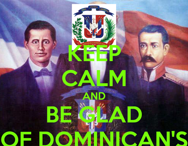 KEEP CALM AND BE GLAD OF DOMINICAN'S