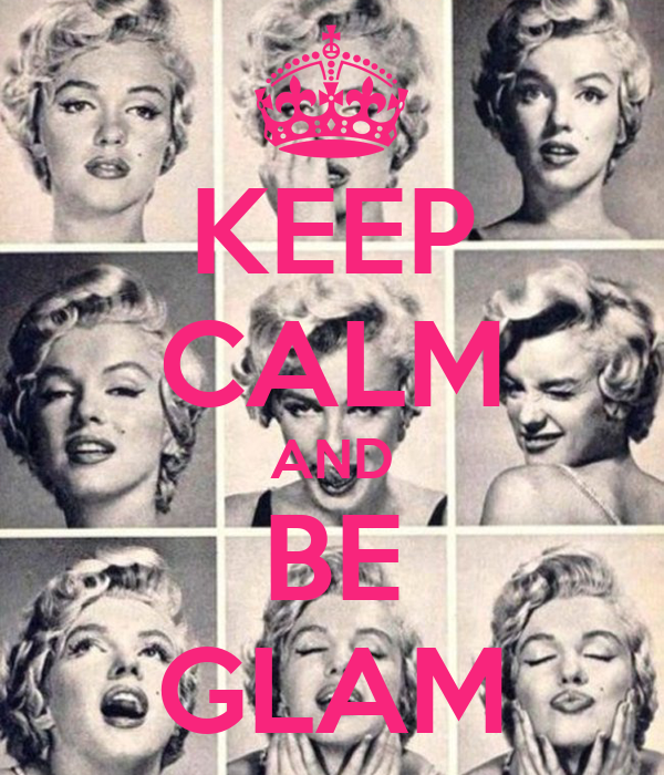 KEEP CALM AND BE GLAM
