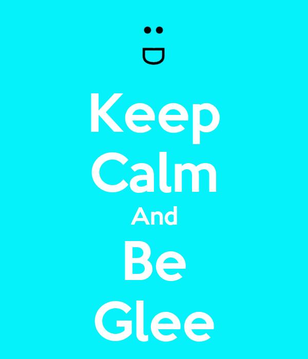 Keep Calm And Be Glee