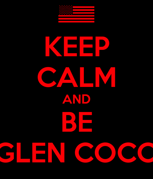 KEEP CALM AND BE GLEN COCO