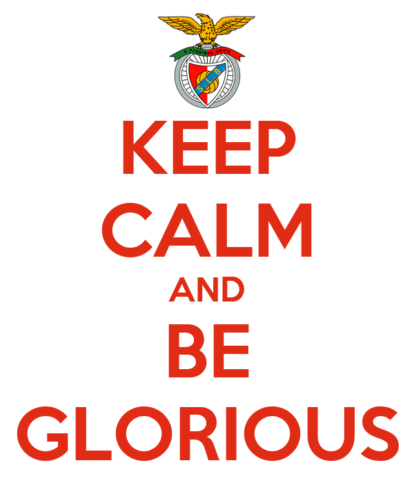 KEEP CALM AND BE GLORIOUS