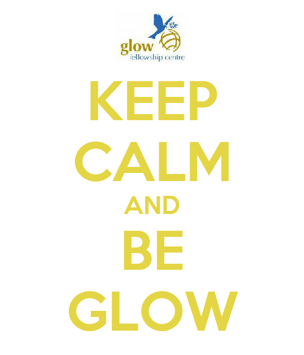 KEEP CALM AND BE GLOW