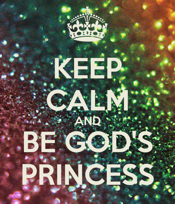 KEEP CALM AND BE GOD'S PRINCESS