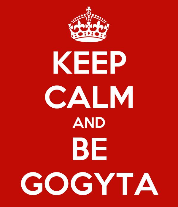 KEEP CALM AND BE GOGYTA