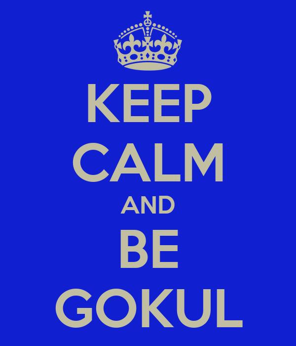 KEEP CALM AND BE GOKUL