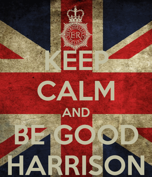 KEEP CALM AND BE GOOD HARRISON