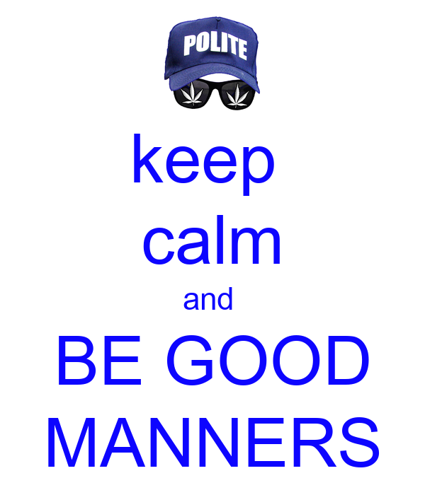 keep  calm and  BE GOOD MANNERS