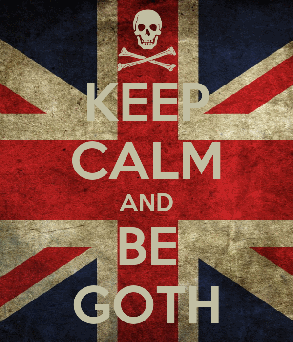 KEEP CALM AND BE GOTH