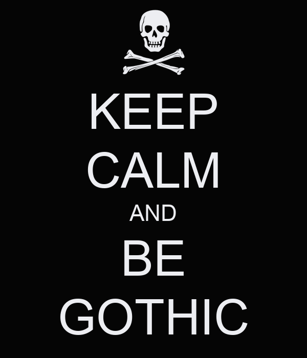 KEEP CALM AND BE GOTHIC