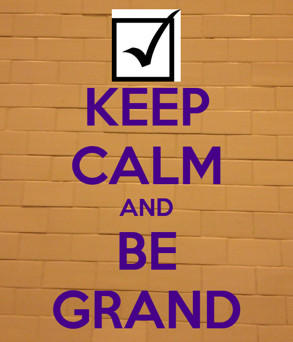 KEEP CALM AND BE GRAND