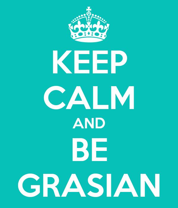 KEEP CALM AND BE GRASIAN