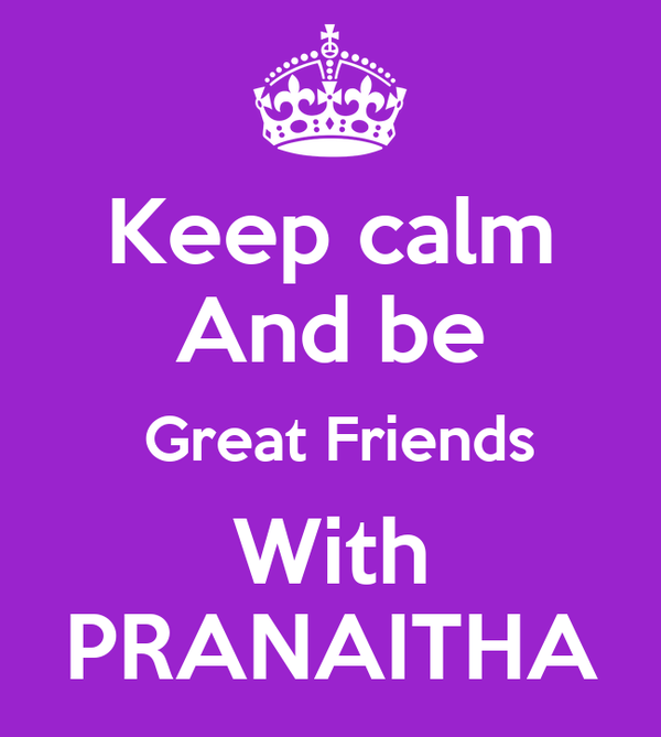 Keep calm And be  Great Friends With PRANAITHA