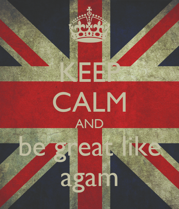 KEEP CALM AND be great like agam