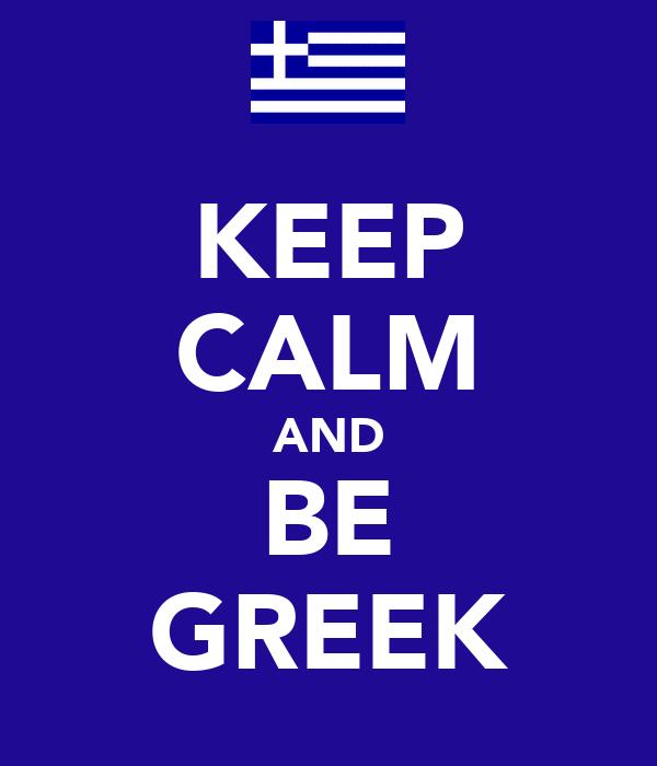 KEEP CALM AND BE GREEK