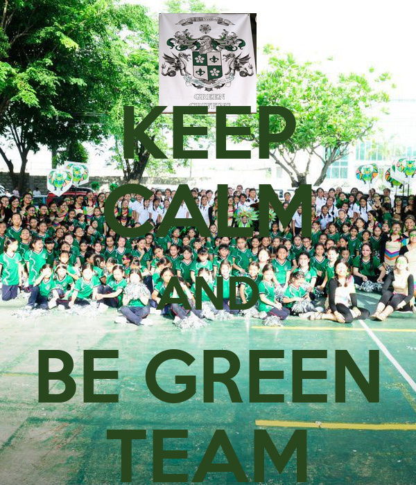 KEEP CALM AND BE GREEN TEAM
