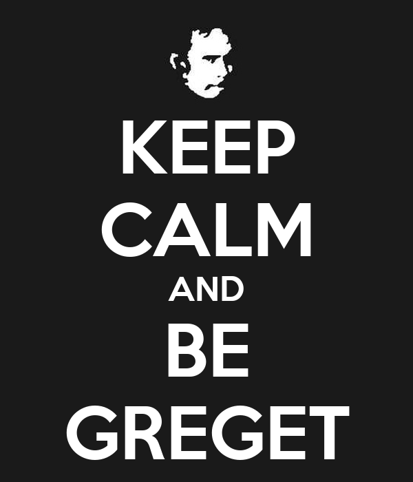 KEEP CALM AND BE GREGET