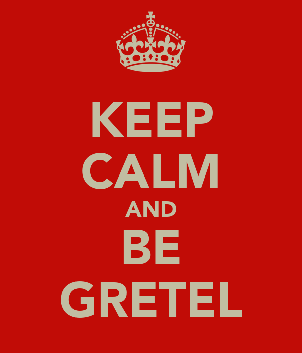 KEEP CALM AND BE GRETEL