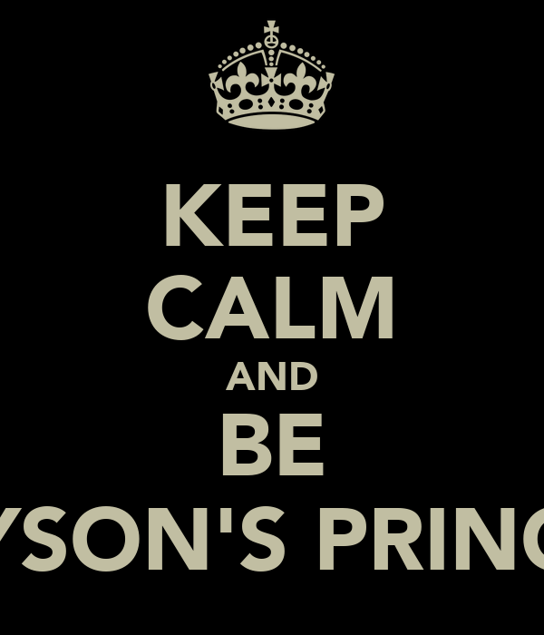 KEEP CALM AND BE GREYSON'S PRINCESS