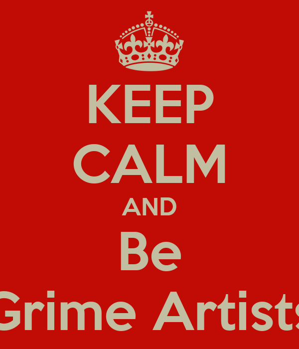 KEEP CALM AND Be Grime Artists