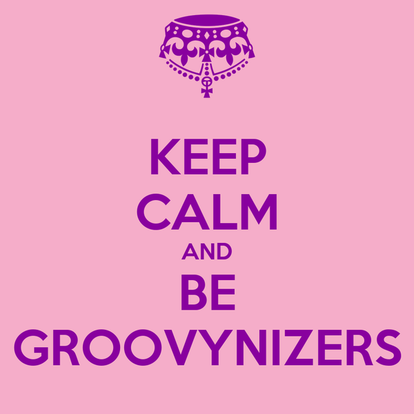 KEEP CALM AND BE GROOVYNIZERS
