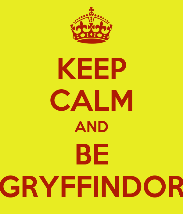 KEEP CALM AND BE GRYFFINDOR