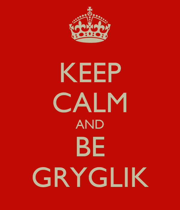 KEEP CALM AND BE GRYGLIK