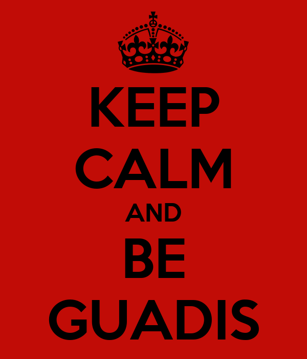 KEEP CALM AND BE GUADIS
