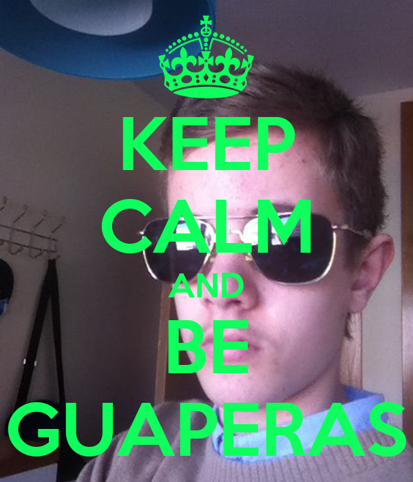 KEEP CALM AND BE GUAPERAS